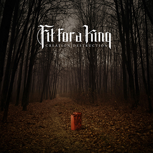 Creation Descruction by Fit For A King