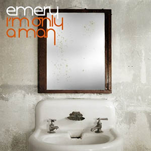 I'm Only A Man by Emery